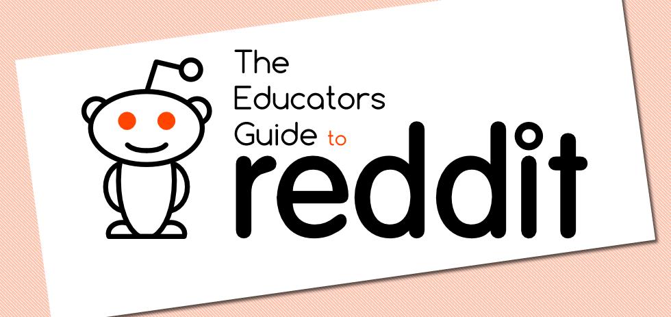 The Educators Guide to Reddit