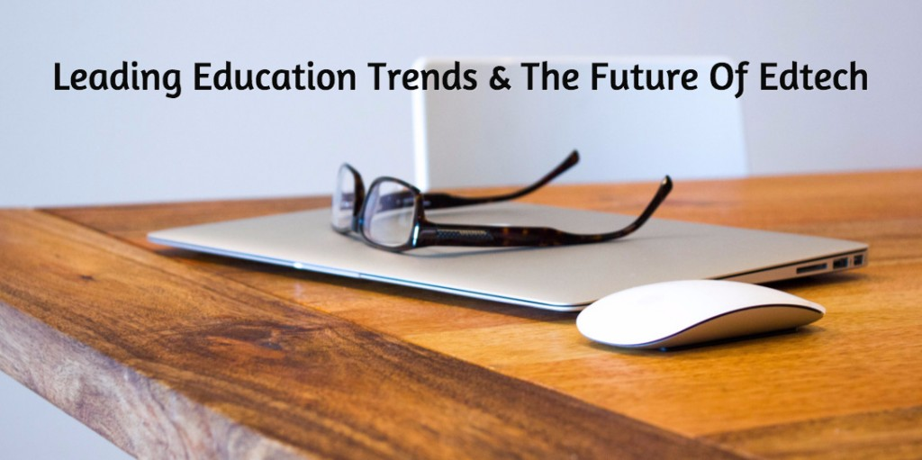 Leading Education Trends & The Future Of Edtech